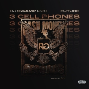 DJ Swamp Izzo Feat. Future - 3 Cell Phones