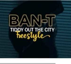 Ban-T – Tiddy Out The City (Freestyle)