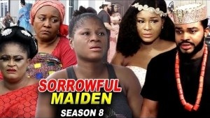 Sorrowful Maiden Season 8 (2020 Nollywood Movie)