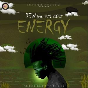 DEW – Energy Ft. Seyi Vibez
