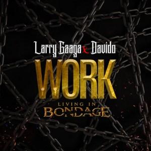 Larry Gaaga - Work (Living In Bondage) ft. Davido