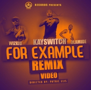 Video: Kay Switch – For Example (Remix) Ft. Olamide & Wizkid