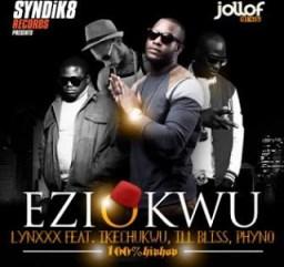 Lynxxx - Eziokwu ft Ikechukwu, iLLBliss & Phyno