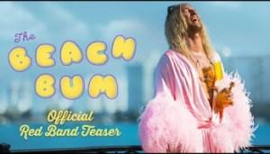 The Beach Bum (2019) [HDCAM] (Official Trailer)
