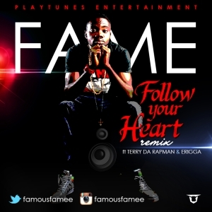 Video: Fame – Follow Your Heart (Remix) ft. Terry Tha Rapman & Erigga