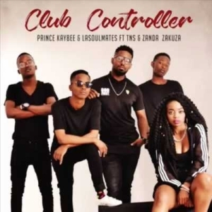 Prince Kaybee - Club Controller ft. LaSoulMates, Zanda Zakuza & TNS