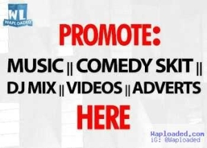 Promote: Musics, Comedy Skits, Dj Mix, Videos and all sorts Advertisements + Get Exquisite services Here