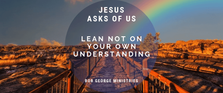 Jesus Asks of Us Lean Not on Your Own Understanding