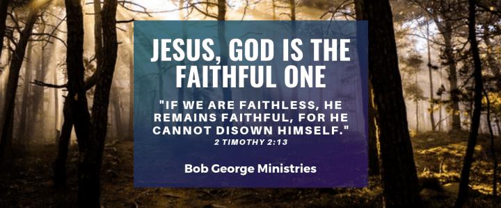 Jesus God is The Faithful One