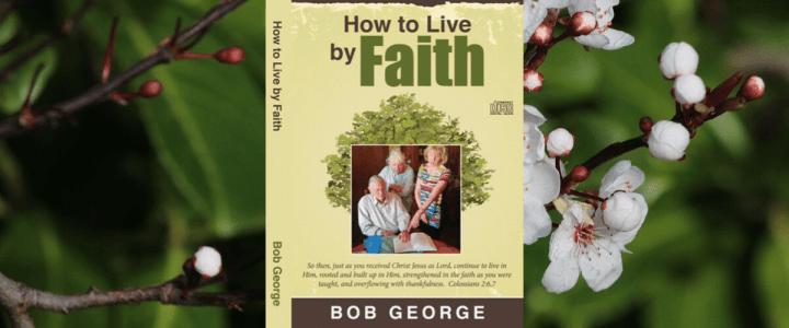 How to Live by Faith