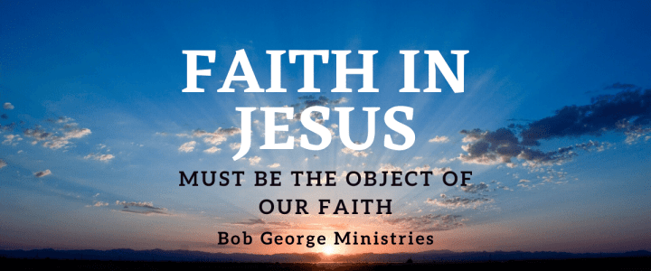 Faith in Jesus Must be the Object of Faith