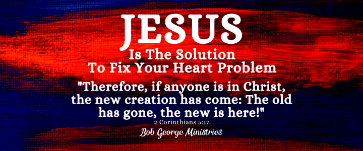 Jesus is the Solution to Fix Your Heart Problem