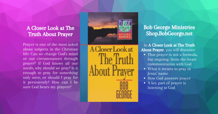 A Closer Look at The Truth About Prayer