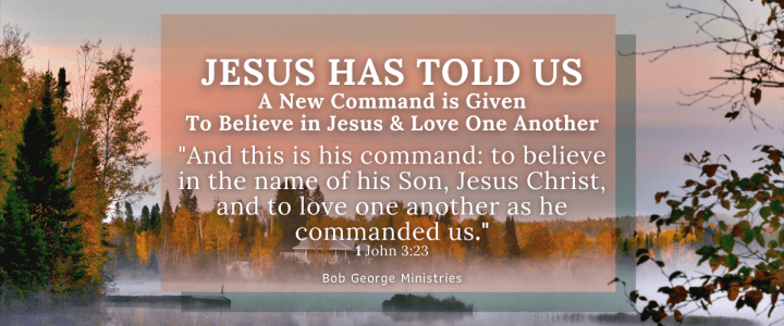 Jesus Gave Us New Commands of Belief and Love