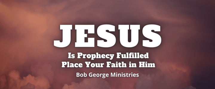 Jesus is Prophecy Fulfilled Yesterday Today and Tomorrow