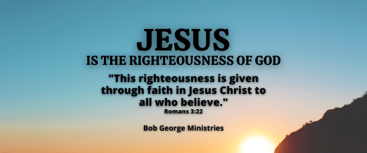 Jesus is The Righteousness of God - Have Faith in Him