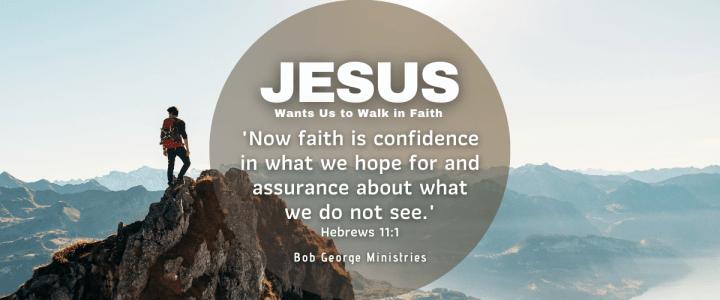 Jesus Wants us to Walk in Faith