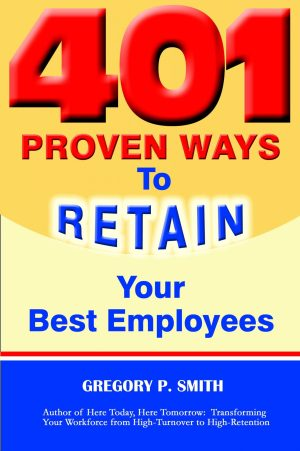 401 Proven Ways to Retain Your Best Employees