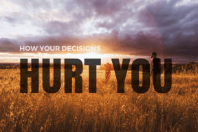 how your decisions hurt you