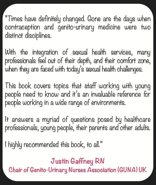 Comments and endorsement of Sexplained Two - For Changing Times by Justin Gaffney - Chair of GUNA (Genito-Urinary Nurses' Association) UK