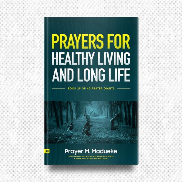 Prayers for Healthy Living and Long Life by Prayer M. Madueke