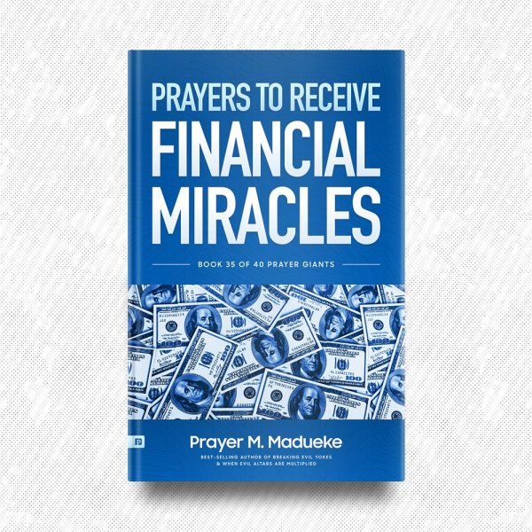 Prayers to Receive Financial Miracles by Prayer M. Madueke