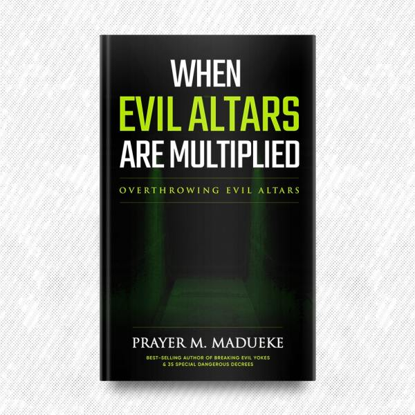 When Evil Altars are Multiplied by Prayer M. Madueke