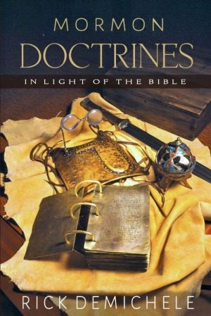Mormon Doctrines in Light of the Bible