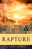 THE RAPTURE QUESTION & SEVEN REASONS FOR THE RAPTURE.