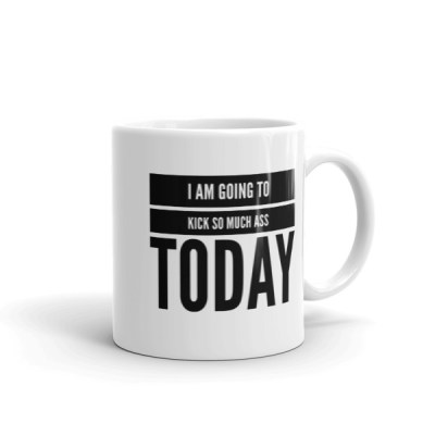 """""""I Am Going to Kick So Much Ass Today"""" Mug by Reformation Designs"""