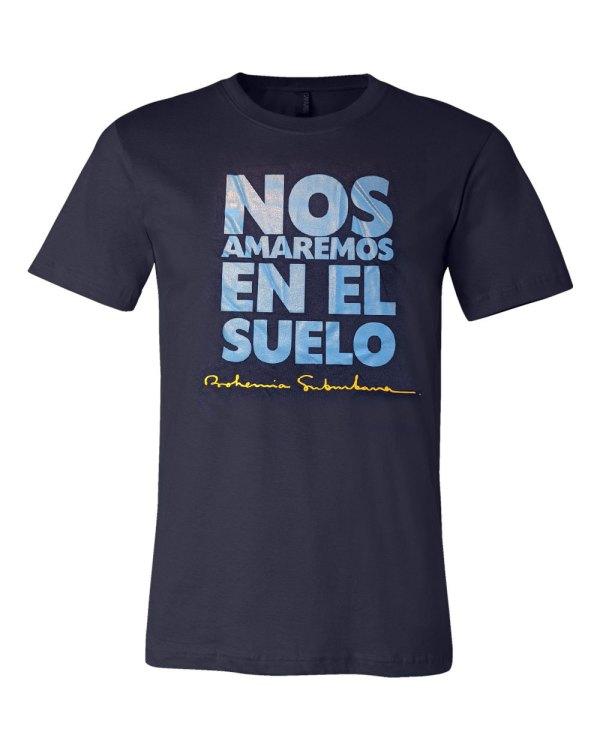 Bohemia Suburbana - Nos Amaremos en el suelo t-shirt