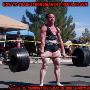 How To Train Strongman In A  Regular Gym