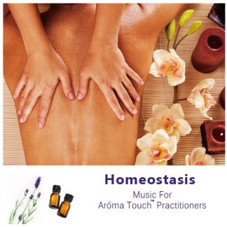 Homeostasis Music For AromaTouch Practitioners From SurgingLife