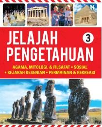 Jelajah Pengetahuan 3: Agama, Mitologi, & Filsafat - Sosial - Sejarah Kesenian - Permainan & Rekreasi