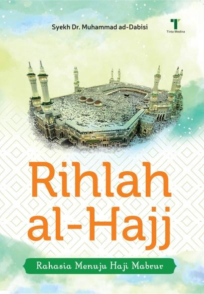 Rihlah al-Hajj: Rahasia Menuju Haji Mabrur