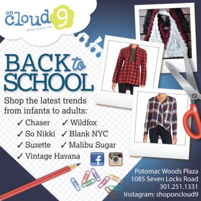 On Cloud 9 Fall Back-to-School ad: https://www.facebook.com/On-Cloud-9-252148152907/?hc_ref=SEARCH&utm_source=Store+Reporter&utm_campaign=19ff15fc43-SR-9-8-16-SurLaTable%2CH%26M%2CRedDr%2CHotPots%2CBagelBalls&utm_medium=email&utm_term=0_8d10ac5d3d-19ff15fc43-%5BLIST_EMAIL_ID%5D&ct=t%28SR-9-8-16-SurLaTable%2CH&M%2CRed_Dr%2CHotPots%2CBagelBalls%29=&mc_cid=19ff15fc43&mc_eid=%5BUNIQID%5D