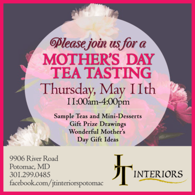 JT Interiors Mother's Day Tea Tasting: https://www.facebook.com/jtinteriorspotomac/