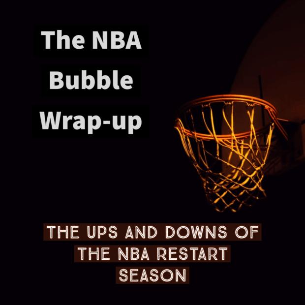 The NBA Bubble Wrap-up