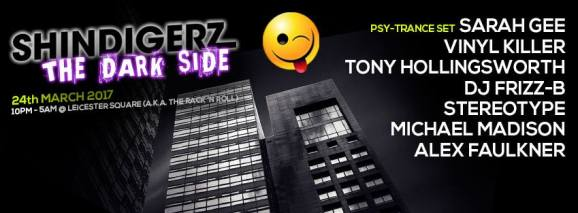 Friday 24th March 2017 (10pm-5am) Shindigerz - The Dark Side https://www.facebook.com/events/148645188974859 @ LSQ - Leicester Square 170 Belgrave Gate, Leicester LE13XL United Kingdom ---Featuring --- Sarah Gee (Storm4ce) Vinyl Killer Tony Hollingsworth Dj Frizz B Sterotype Alex Faulkner Michael Madison https://www.facebook.com/shindigerz Shindigerz is a night built around experience. We provide you the environment to make the most of your free weekends and hard earned cash. Its 100% immersive, High end visuals, top quality sound, talented artists but most of all our people make our nights. Come to Shindigerz, tell your friends, this is a night most will leave with 50 more friends than they joined with. We welcome all without exception. #Tribelife #Becomeone #shindigerz
