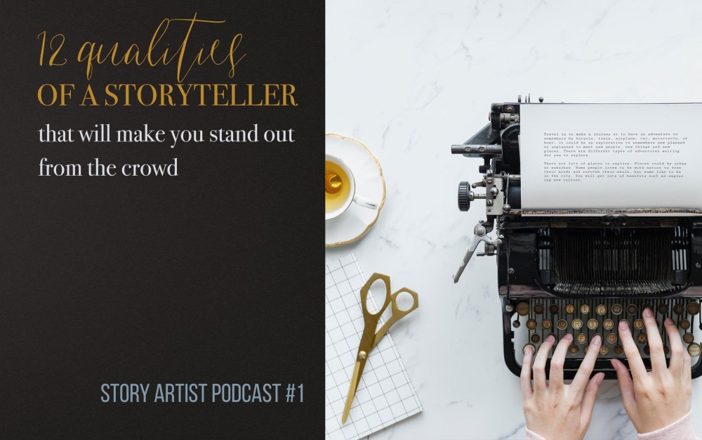 #1 – 12 qualities of a storyteller that will make you stand out from the crowd