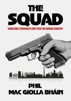 """The Squad: Sometimes Terrorists Just Pick On the Wrong Country"". © Phil Mac Giolla Bhain"