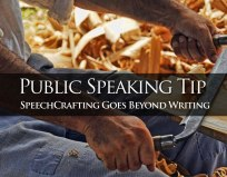Public Speaking Tip: Speechcrafting Goes Beyond Speechwriting
