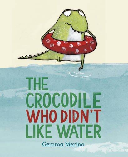 The Crocodile Who Didn't Like Water by Gemma Merino