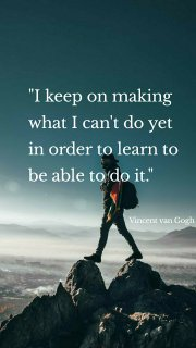 """""""I keep on making what I can't do yet in order to learn to be able to do it."""" Vincent van Gogh"""