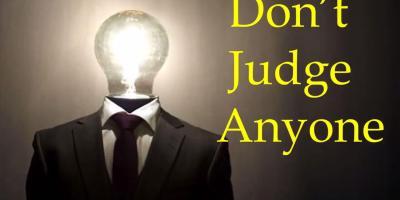 do not judge anyone