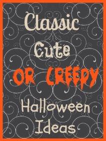 Classic, Cute or Creepy Halloween Ideas