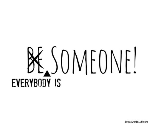 Be-Someone-No-Everybody-is-Someone