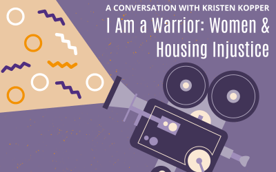 A Conversation with Kristen Kopper, Director of I Am a Warrior: Women and Housing Injustice