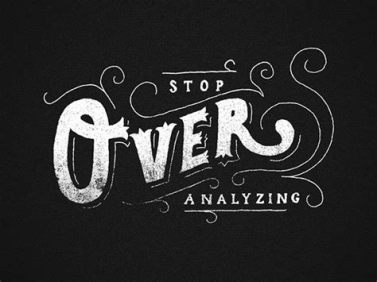 over-analysing