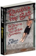 Raising the Bar : The Definitive Guide to Bar Calisthenics